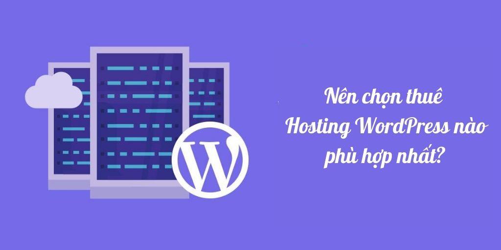 Nên chọn thuê Hosting WordPress nào phù hợp nhất?